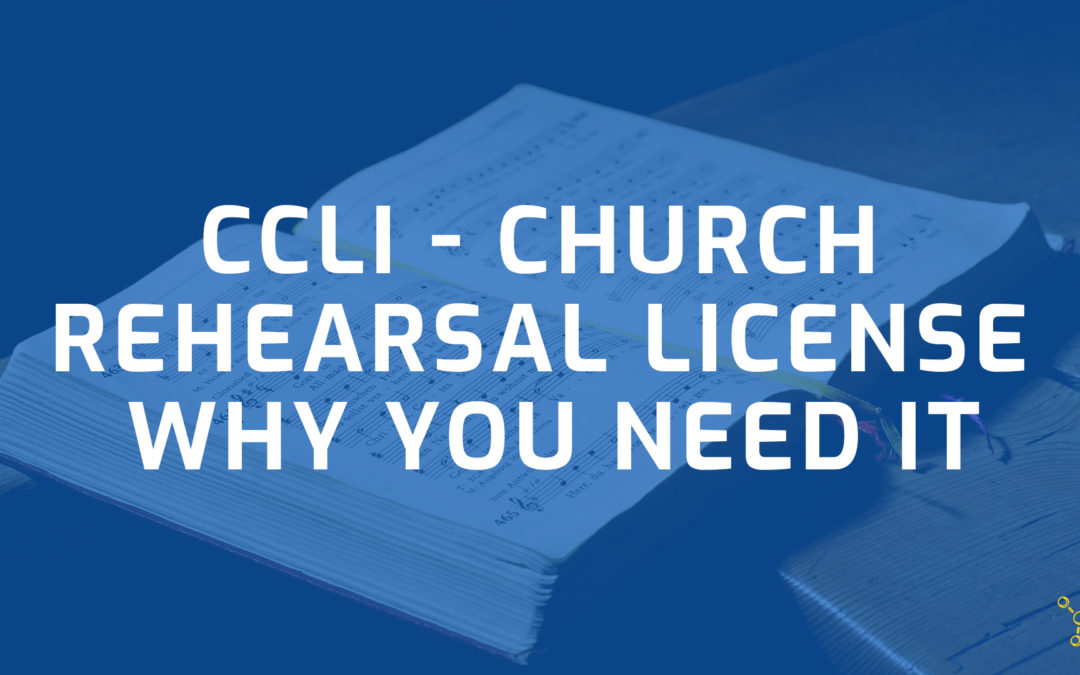 CCLI Church Rehearsal License – Why You Need It