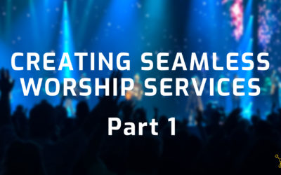 Creating Seamless Worship Services – Part 1