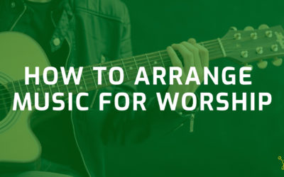 How To Arrange Music For Worship
