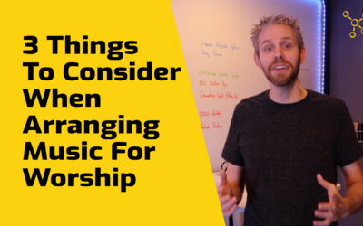 3 Things To Consider When Arranging Music For Worship