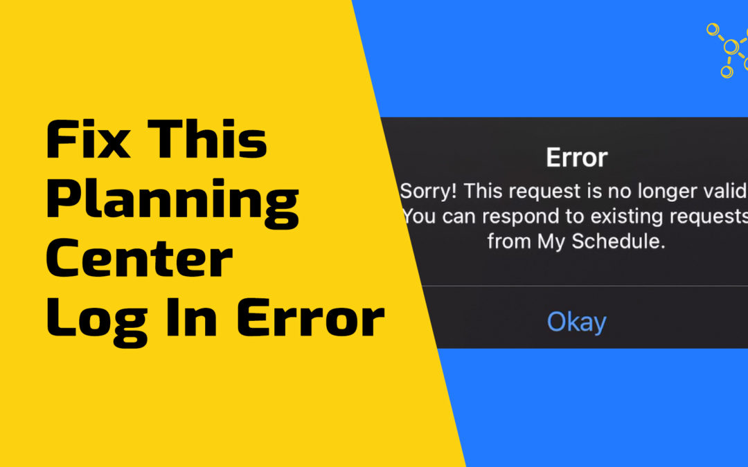 Fix This Planning Center Error – Request Is No Longer Valid