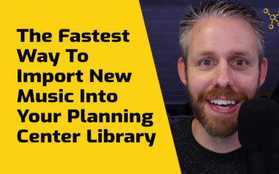The Fastest Way To Import New Music Into Your Planning Center Library