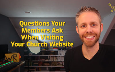 Questions Your Members Ask When Visiting Your Church Website