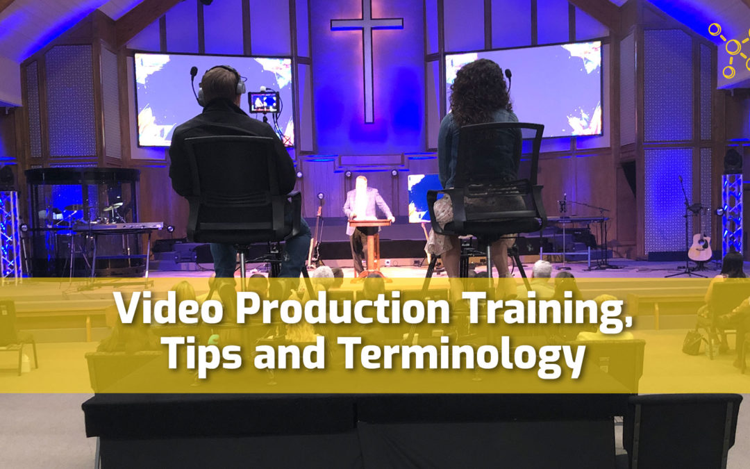 Church Video Production Training, Tips and Terminology